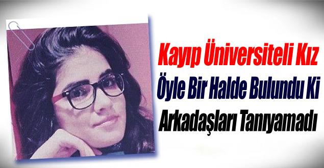 Kayıp Üniversiteli Kız Öyle Bir Halde Bulundu Ki…